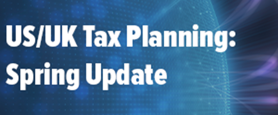 US/UK Tax Planning Spring Update